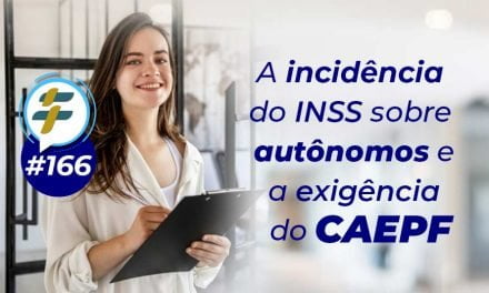 #166: A incidência do INSS sobre autônomos e a exigência do CAEPF