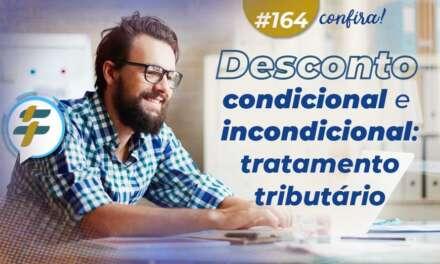 #164: Desconto condicional e incondicional: tratamento tributário