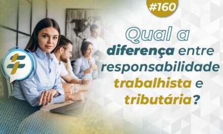 #160: Qual a diferença entre responsabilidade trabalhista e tributária?