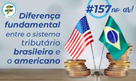 #157: Diferença fundamental entre o sistema tributário brasileiro e o americano