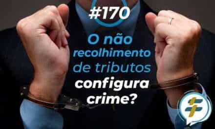 #170: O não recolhimento de tributos configura crime?