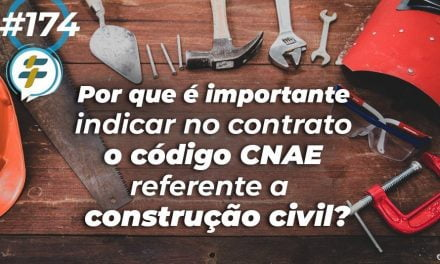#174: Por que é importante indicar no contrato o código CNAE referente a construção civil?