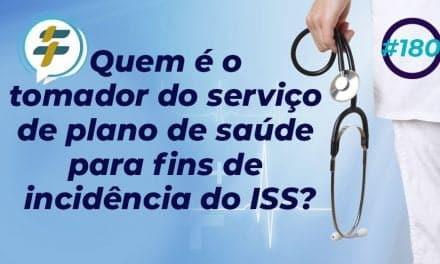 #180: Quem é o tomador do serviço de plano de saúde para fins de incidência do ISS?