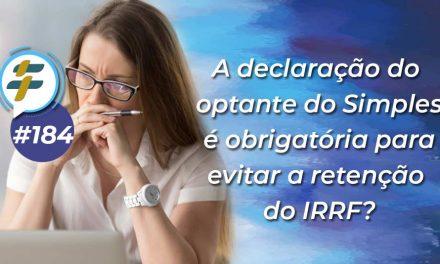 #184: A declaração do optante do Simples é obrigatória para evitar a retenção do IRRF?