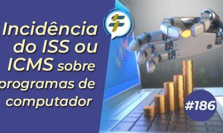 #186: Incidência do ISS ou ICMS sobre programas de computador