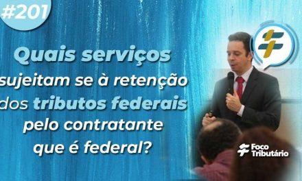 #201: Quais serviços sujeitam-se à retenção dos tributos federais pelo contratante que é federal?