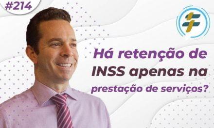 #214: Há retenção de INSS apenas na prestação de serviços?