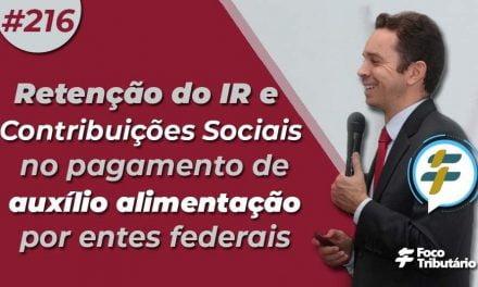 #216: Retenção do IR e Contribuições Sociais no pagamento de auxílio alimentação por entes federais