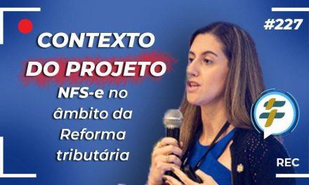#227: Contexto do Projeto NFS-e no âmbito da Reforma tributária