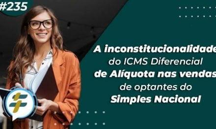 #235: A inconstitucionalidade do ICMS Diferencial de Alíquota nas vendas de optantes do Simples Nacional