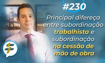 #230: Principal diferença entre subordinação trabalhista e subordinação na cessão de mão de obra