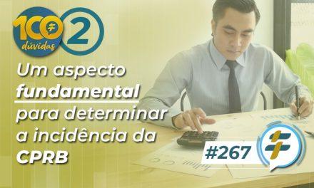 #267: Um aspecto fundamental para determinar a incidência da CPRB