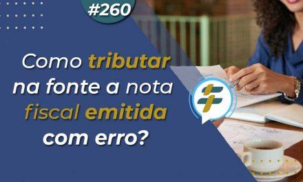 #260: Como tributar na fonte a nota fiscal emitida com erro?