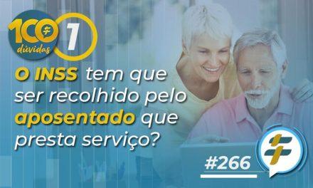 #266: O INSS tem que ser recolhido pelo aposentado que presta serviço?