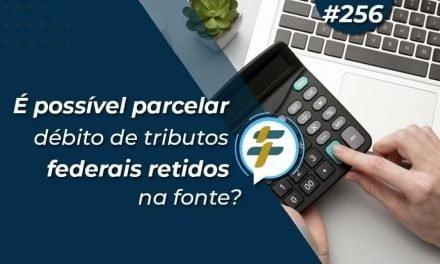 #256: É possível parcelar débito de tributos federais retidos na fonte?