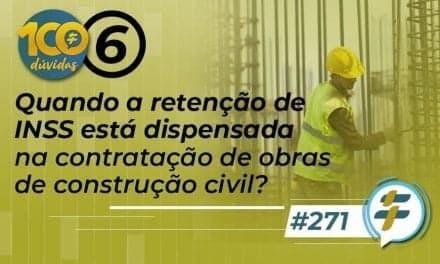 #271: Quando a retenção de INSS está dispensada na contratação de obras de construção civil?