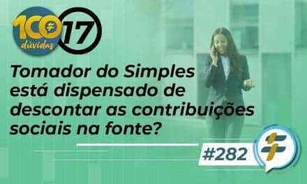 #282: Tomador do Simples está dispensado de descontar as contribuições sociais na fonte?