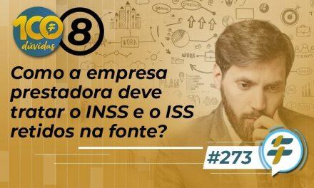 #273: Como a empresa prestadora deve tratar o INSS e o ISS retidos na fonte?