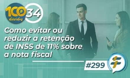 #299: Como evitar ou reduzir a retenção de INSS de 11% sobre a nota fiscal