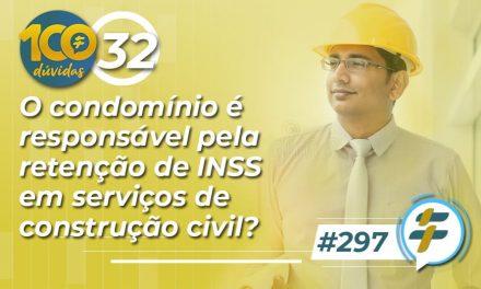 #297: O condomínio é responsável pela retenção de INSS em serviços de construção civil?
