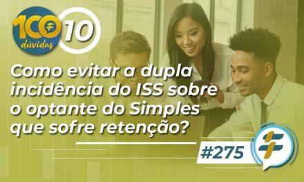 #275: Como evitar a dupla incidência do ISS sobre o optante do Simples que sofre retenção?