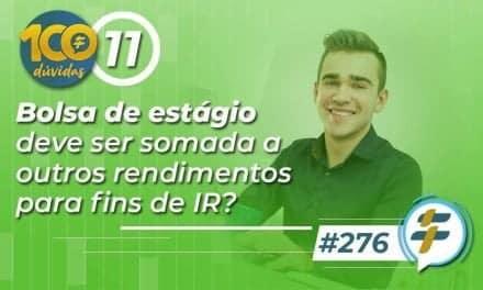 #276: Bolsa de estágio deve ser somada a outros rendimentos para fins de IR?