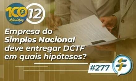 #277: Empresa do Simples Nacional deve entregar DCTF em quais hipóteses?