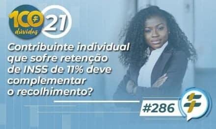 #286: Contribuinte individual que sofre retenção de INSS de 11% deve complementar o recolhimento?