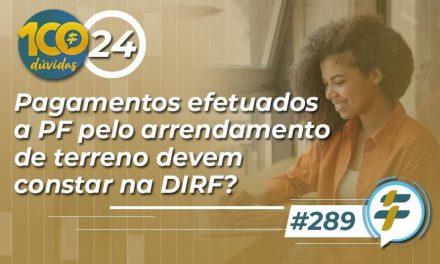 #289: Pagamentos efetuados a PF pelo arrendamento de terreno devem constar na DIRF?