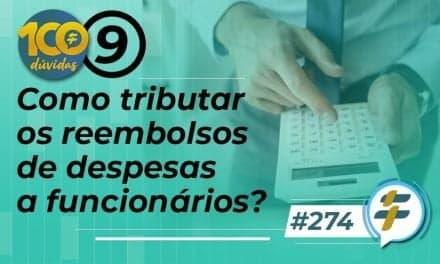 #274: Como tributar os reembolsos de despesas a funcionários?