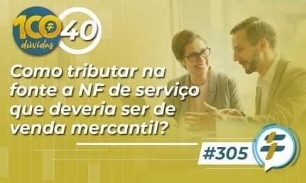 #305: Como tributar na fonte a NF de serviço que deveria ser de venda mercantil?
