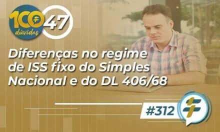 #312: Diferenças no regime de ISS fixo do Simples Nacional e do DL 406/68