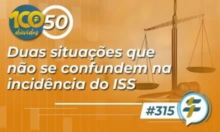 #315: Duas situações que não se confundem na incidência do ISS