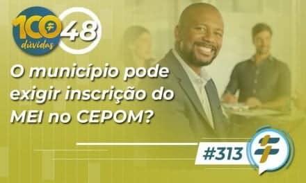 #313: O município pode exigir inscrição do MEI no CEPOM?