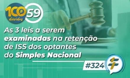 #324: As 3 leis a serem examinadas na retenção de ISS dos optantes do Simples Nacional
