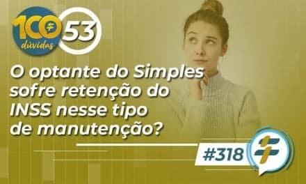 #318: O optante do Simples sofre retenção do INSS nesse tipo de manutenção?