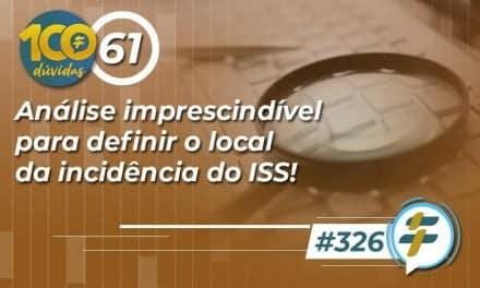 #326: Análise imprescindível para definir o local da incidência do ISS!