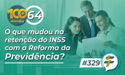 #329: O que mudou na retenção do INSS com a Reforma da Previdência?