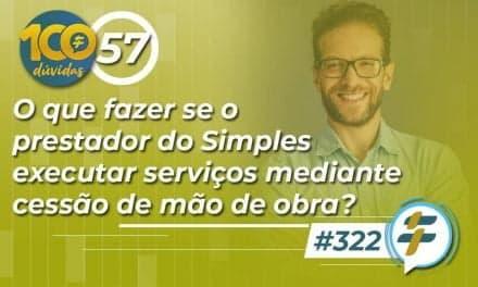 #322: O que fazer se o prestador do Simples executar serviços mediante cessão de mão de obra?