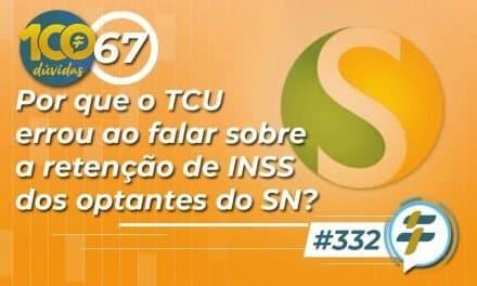 #332: Por que o TCU errou ao falar sobre a retenção de INSS dos optantes do SN?