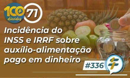 #336: Incidência do INSS e IRRF sobre auxílio-alimentação pago em dinheiro