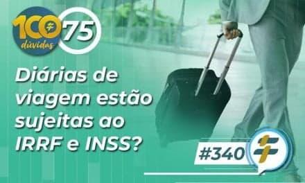 #340: Diárias de viagem estão sujeitas ao IRRF e INSS?