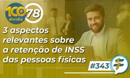 #343: 3 aspectos relevantes sobre a retenção de INSS das pessoas físicas