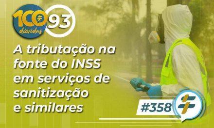 #358: A tributação na fonte do INSS em serviços de sanitização e similares
