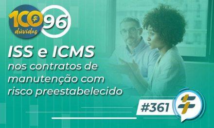 #361: ISS e ICMS nos contratos de manutenção com risco preestabelecido