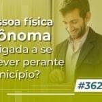 #362: A pessoa física autônoma é obrigada a se inscrever perante o município?
