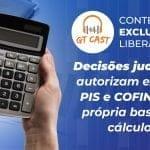 Decisões judiciais autorizam excluir PIS e COFINS da própria base de cálculo!