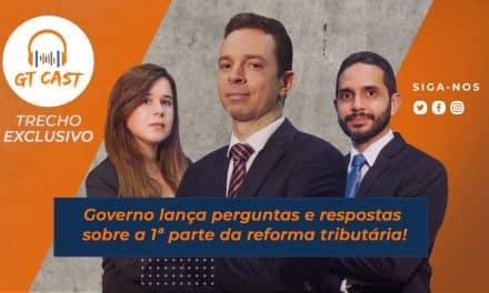 Governo lança perguntas e respostas sobre a 1ª parte da reforma tributária!
