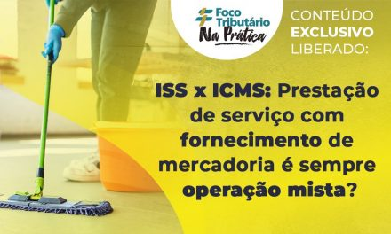 ISS x ICMS: Prestação de serviço com fornecimento de mercadoria é sempre operação mista?