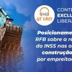 O posicionamento da RFB sobre a retenção do INSS nas obras de construção civil por empreitada total